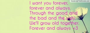 want you forever, forever and always. Through the good and the bad ...