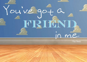 Toy Story – You got a friend in me