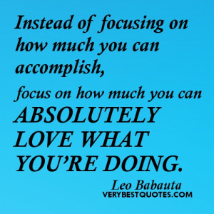 Focus quotes - Instead of focusing on how much you can accomplish ...
