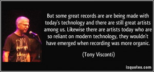 But some great records are are being made with today's technology and ...