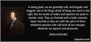 In doing good, we are generally cold, and languid, and sluggish; and ...
