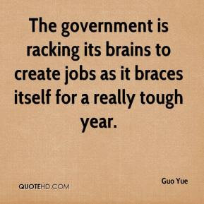 Guo Yue - The government is racking its brains to create jobs as it ...