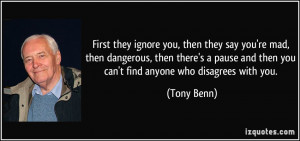 First they ignore you, then they say you're mad, then dangerous, then ...