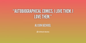 quote-Alison-Bechdel-autobiographical-comics-i-love-them-i-love-117141 ...