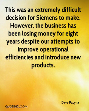 This was an extremely difficult decision for Siemens to make. However ...