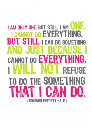 ... cannot do everything, but that doesn't mean that I can't do SOMETHING