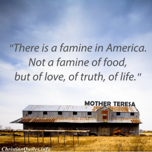 Mother Theresa Christian Quote - Famine In America