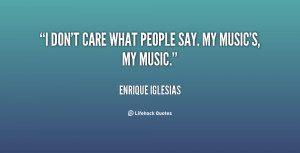 quote-Enrique-Iglesias-i-dont-care-what-people-say-my-130845_2.png