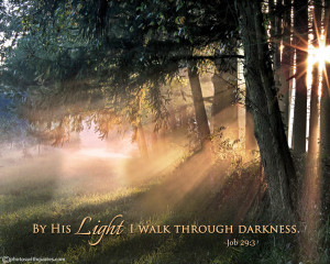 Bible Verse Picture - By His Light I walk through darkness - Job 29:3