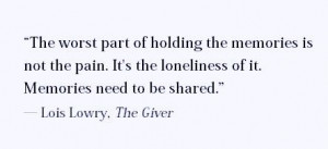 ... need to be shared. -Lois Lowry, The Giver. #book #quotes #lonely
