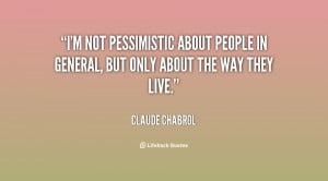 quote-Claude-Chabrol-im-not-pessimistic-about-people-in-general-52217 ...