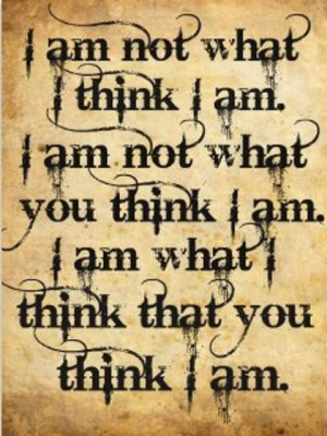 am not what i think i ami am not what you think i am