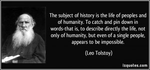 The subject of history is the life of peoples and of humanity. To ...