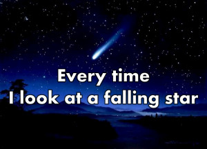 Every time I look at a falling star...