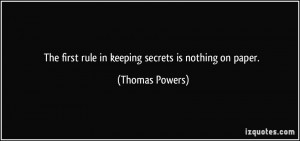 The first rule in keeping secrets is nothing on paper. - Thomas Powers