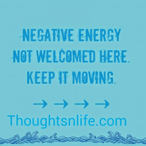 Thoughtsnlife, no negativity allowed here,Negative energy not welcomed ...