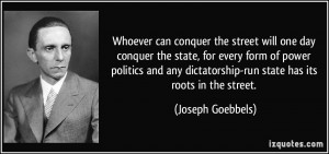 Whoever can conquer the street will one day conquer the state, for ...
