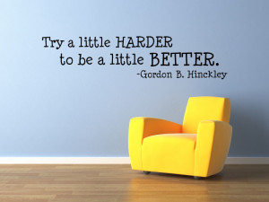 Try a little harder to be a little better.