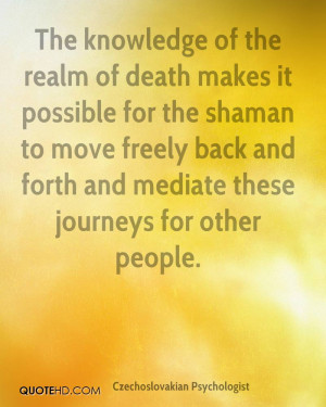 The knowledge of the realm of death makes it possible for the shaman ...