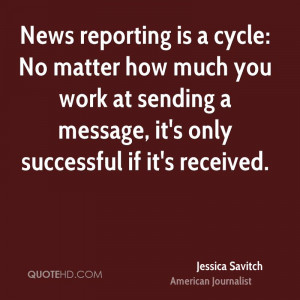 News reporting is a cycle: No matter how much you work at sending a ...