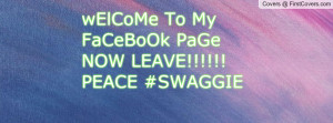 welcome to my facebook pagenow leave!!!!!peace #swaggie , Pictures