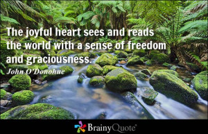The joyful heart sees and reads the world with a sense of freedom and ...