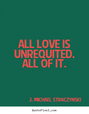 all of it j michael straczynski more love quotes friendship quotes ...