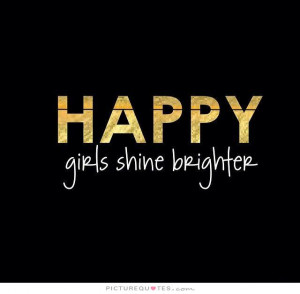 Happy girls shine brighter Picture Quote #1