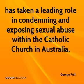George Pell - has taken a leading role in condemning and exposing ...