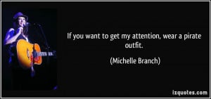 If you want to get my attention, wear a pirate outfit. - Michelle ...