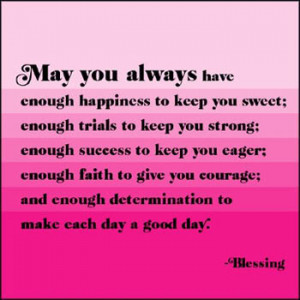 May everyday be a beautiful blessing in every aspect of your life.