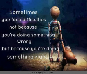 ... re doing something wrong, but because you're doing something right