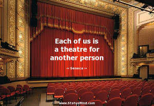Theatre Quotes Each of us is a theatre