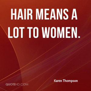 Hair means a lot to women.