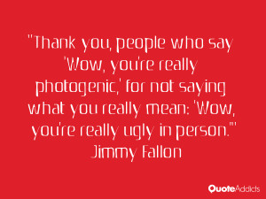 really mean 39 Wow you 39 re really ugly in person 39 Jimmy Fallon