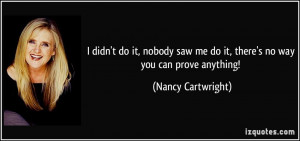 quote-i-didn-t-do-it-nobody-saw-me-do-it-there-s-no-way-you-can-prove ...