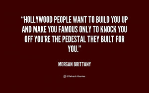 Hollywood people want to build you up and make you famous only to ...
