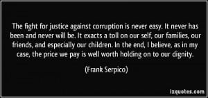 ... price we pay is well worth holding on to our dignity. - Frank Serpico