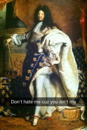 King Louis XIV is having none of your shade / 16 More Hilariously ...