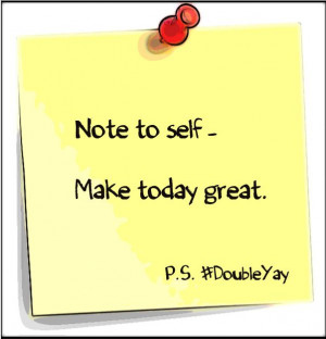 Be Great Today Quotes #doubleyay #scentsyfamily make today great!