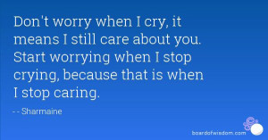 Start worrying when I stop crying...