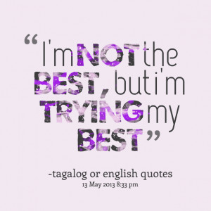 Quotes Picture: i'm not the best, but i'm trying my best
