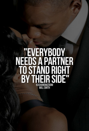... Needs a partner to stand right by their side - Will Smith quotes