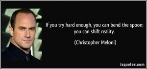 If you try hard enough, you can bend the spoon; you can shift reality ...