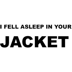 In Your Jacket QUOTE BY ME! Don't you love love text/quotes?