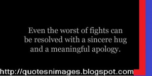 ... of fight can be resolved with a sincere hug and a meaningful apology