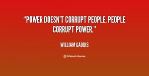 quote-William-Gaddis-power-doesnt-corrupt-people-people-corrupt-power ...