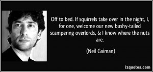 Off to bed. If squirrels take over in the night, I, for one, welcome ...