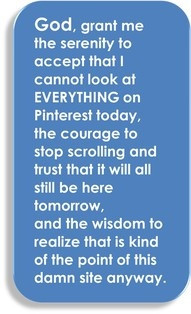 The Pinterest Serenity Prayer. I need to say this daily! :)