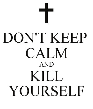 don-t-keep-calm-and-kill-yourself-5.png